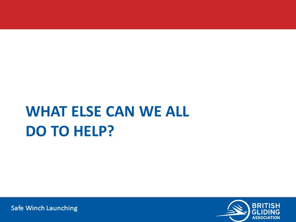 Safe Winch Launching WHAT ELSE CAN WE ALL DO TO HELP?
