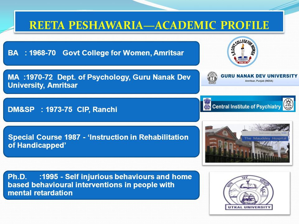 REETA PESHAWARIAACADEMIC PROFILE BA : 1968-70 Govt College for Women, Amritsar MA :1970-72 Dept. of Psychology, Guru Nanak Dev University, Amritsar DM