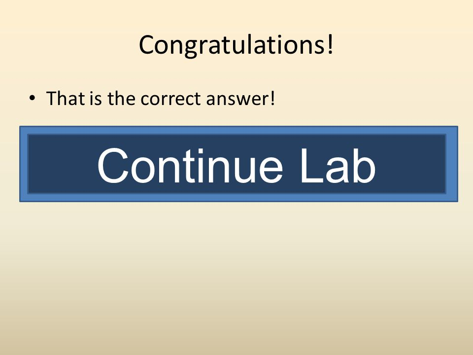 Congratulations! That is the correct answer! Continue Lab