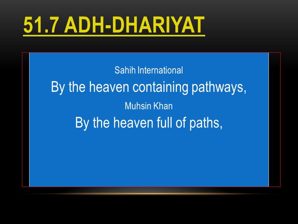 51.7 ADH-DHARIYAT Sahih International By the heaven containing pathways, Muhsin Khan By the heaven full of paths,