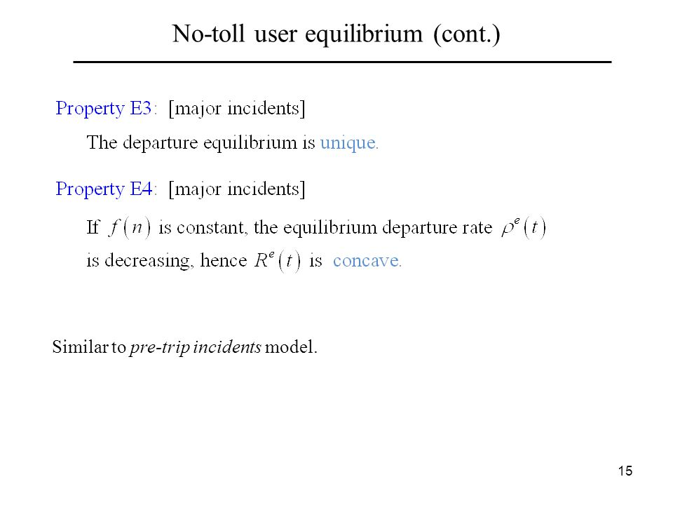 15 No-toll user equilibrium (cont.) Similar to pre-trip incidents model.