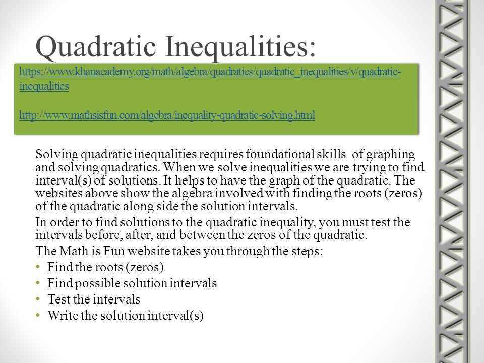 https://www.khanacademy.org/math/algebra/quadratics/quadratic_inequalities/v/quadratic- inequalities http://www.mathsisfun.com/algebra/inequality-quad