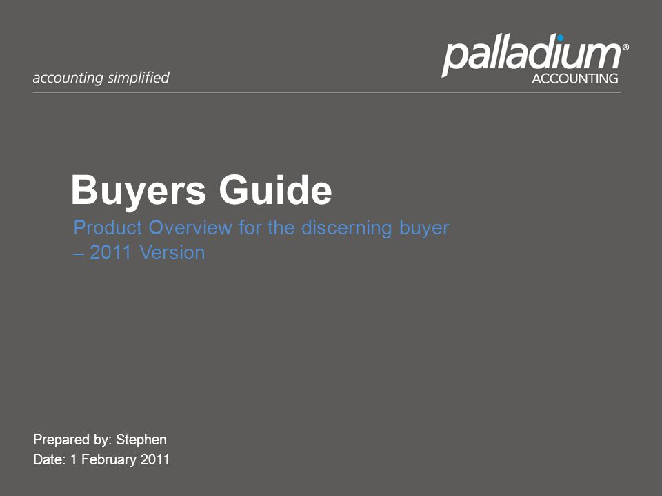 Buyers Guide Product Overview for the discerning buyer – 2011 Version Prepared by: Stephen Date: 1 February 2011