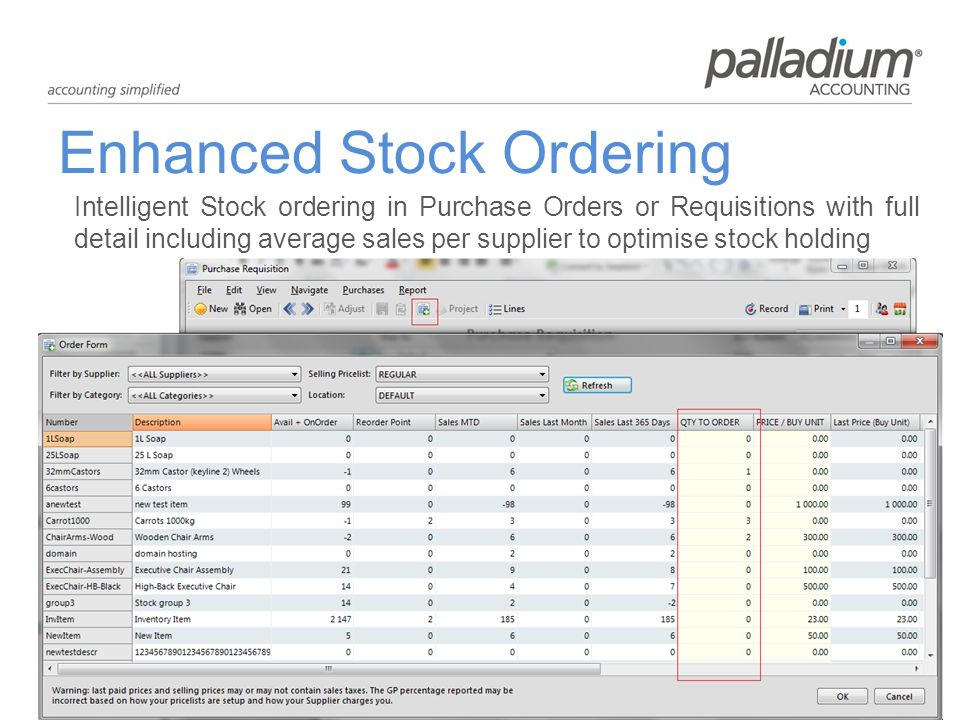 Enhanced Stock Ordering Intelligent Stock ordering in Purchase Orders or Requisitions with full detail including average sales per supplier to optimise stock holding