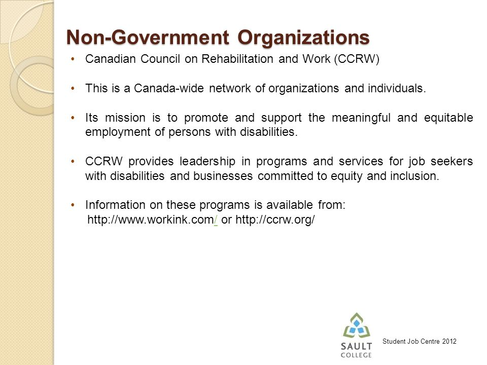 Student Job Centre 2012 Non-Government Organizations Canadian Council on Rehabilitation and Work (CCRW) This is a Canada-wide network of organizations and individuals.