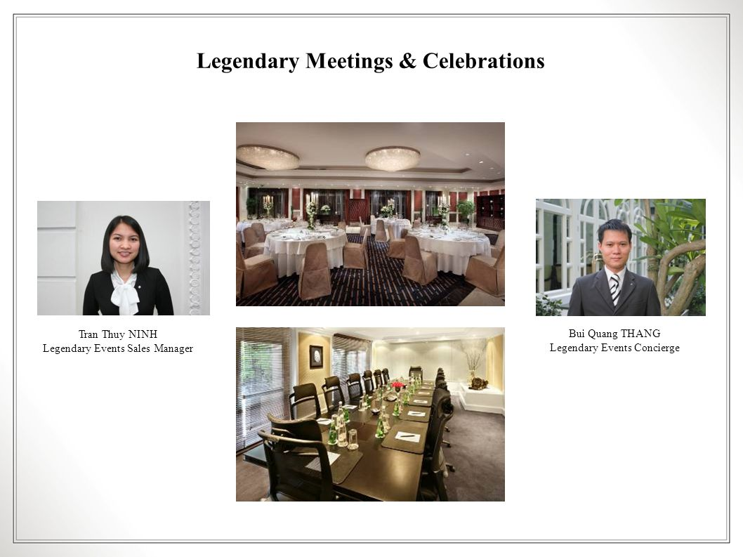 Legendary Meetings & Celebrations Bui Quang THANG Legendary Events Concierge Tran Thuy NINH Legendary Events Sales Manager