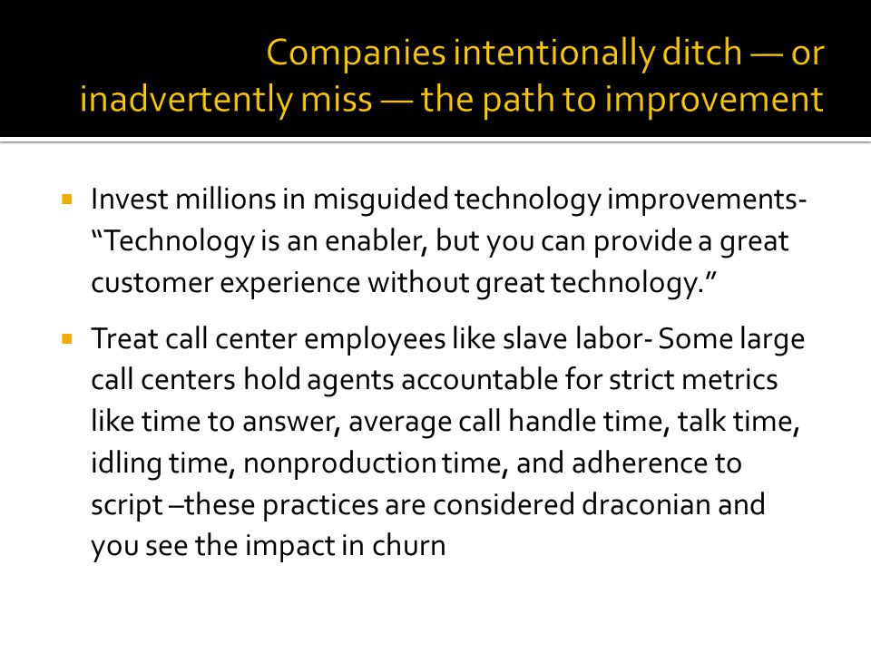 Invest millions in misguided technology improvements- Technology is an enabler, but you can provide a great customer experience without great technolo