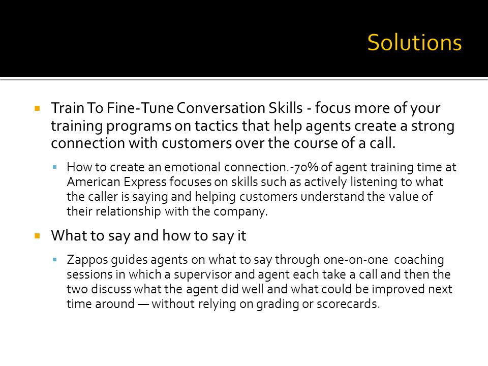 Train To Fine-Tune Conversation Skills - focus more of your training programs on tactics that help agents create a strong connection with customers ov