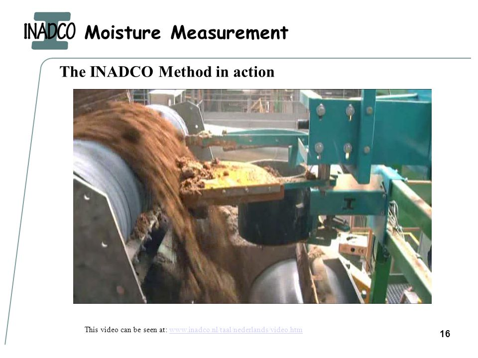 Moisture Measurement 16 The INADCO Method in action This video can be seen at: www.inadco.nl/taal/nederlands/video.htmwww.inadco.nl/taal/nederlands/vi