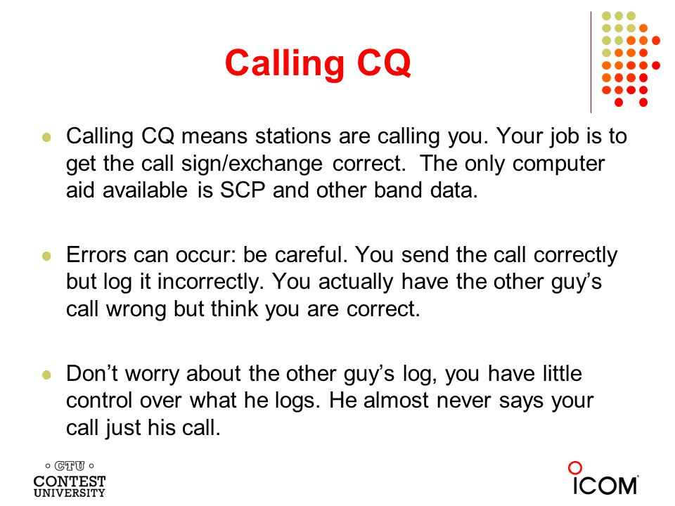 Calling CQ Calling CQ means stations are calling you.