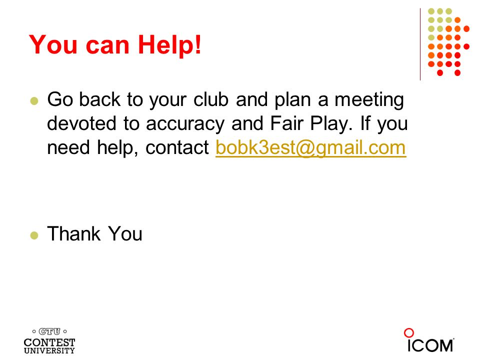 You can Help. Go back to your club and plan a meeting devoted to accuracy and Fair Play.