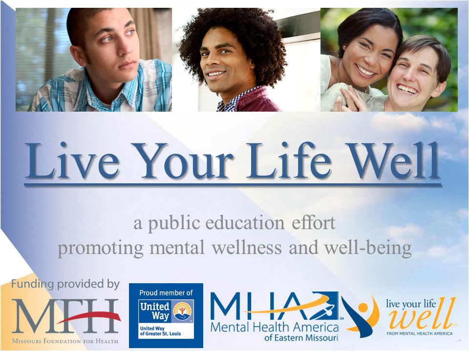 Live Your Life Well a public education effort promoting mental wellness and well-being
