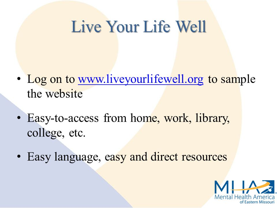 Log on to www.liveyourlifewell.org to sample the websitewww.liveyourlifewell.org Easy-to-access from home, work, library, college, etc.