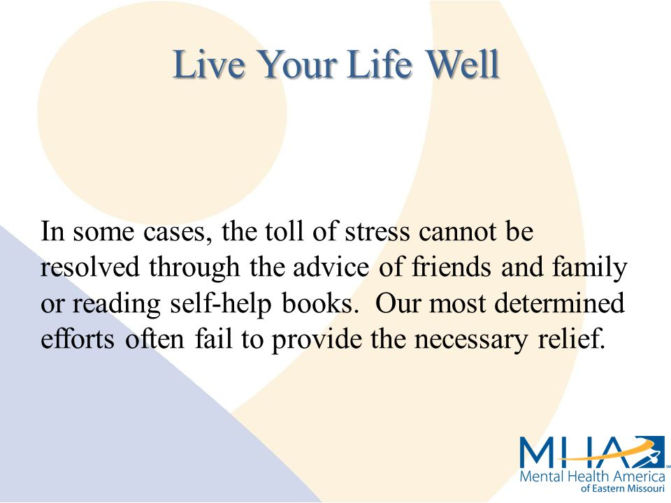 In some cases, the toll of stress cannot be resolved through the advice of friends and family or reading self-help books.