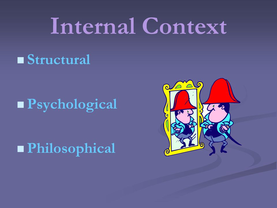Internal Context Structural Psychological Philosophical