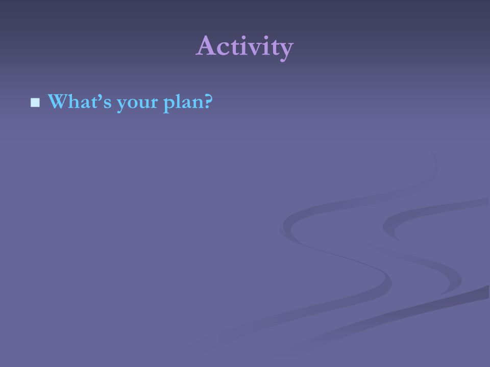 Activity Whats your plan