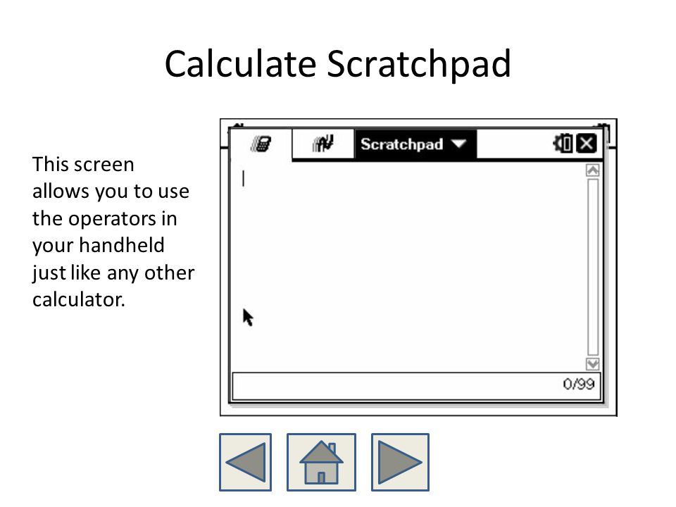 This screen allows you to use the operators in your handheld just like any other calculator.