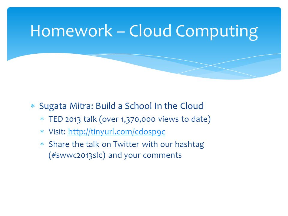 Sugata Mitra: Build a School In the Cloud TED 2013 talk (over 1,370,000 views to date) Visit: http://tinyurl.com/cdosp9chttp://tinyurl.com/cdosp9c Sha