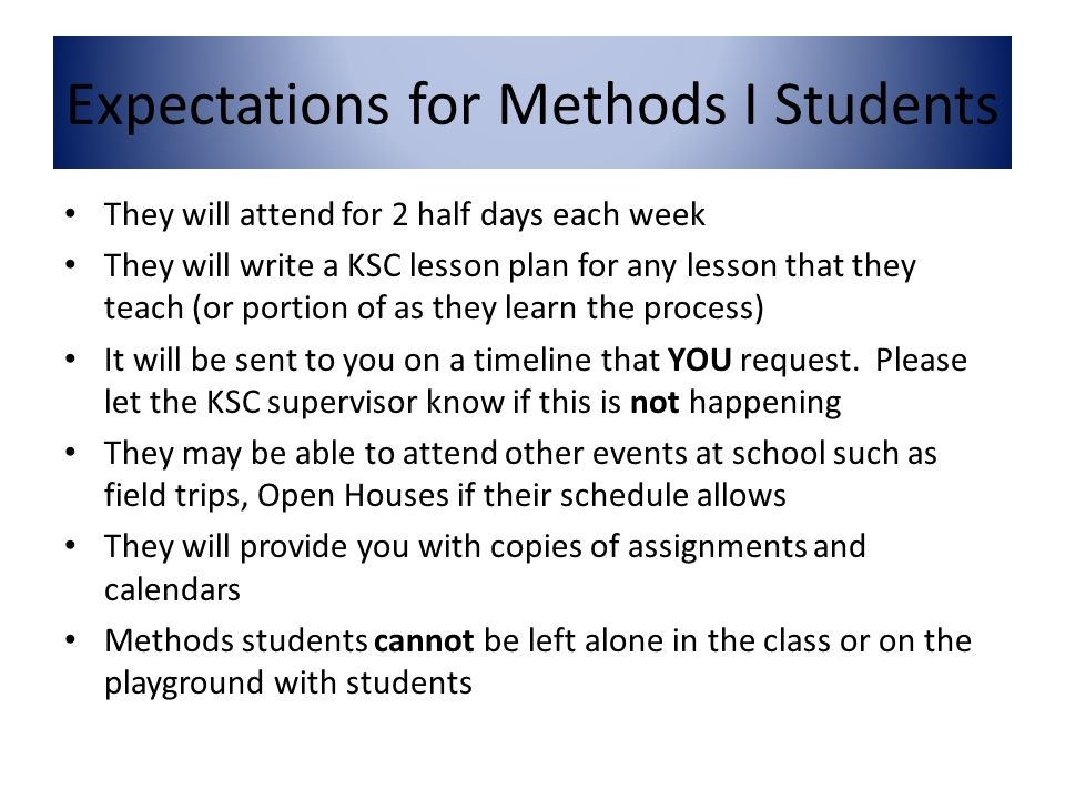 They will attend for 2 half days each week They will write a KSC lesson plan for any lesson that they teach (or portion of as they learn the process) It will be sent to you on a timeline that YOU request.