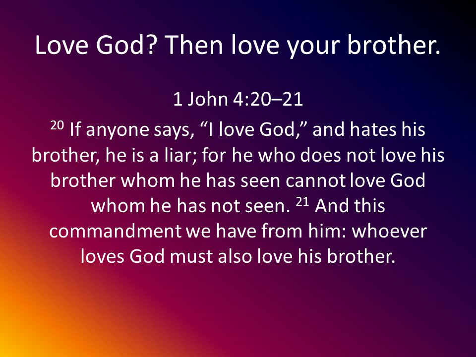 Love God. Then love your brother.