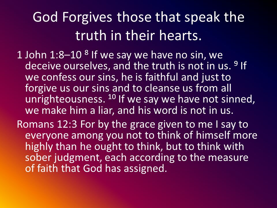 God Forgives those that speak the truth in their hearts.