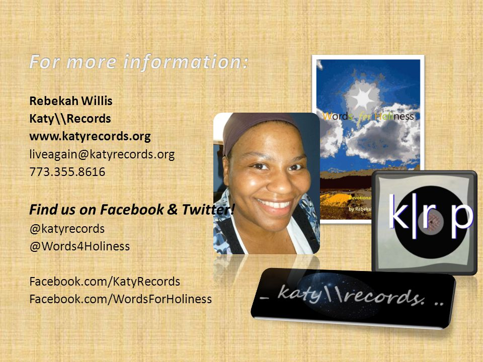 Rebekah Willis Katy\\Records www.katyrecords.org liveagain@katyrecords.org 773.355.8616 Find us on Facebook & Twitter.