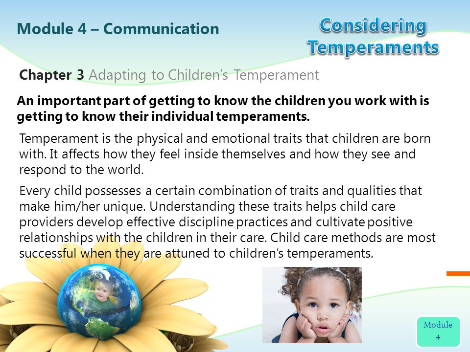 Module 4 – Communication Module 4 An important part of getting to know the children you work with is getting to know their individual temperaments.