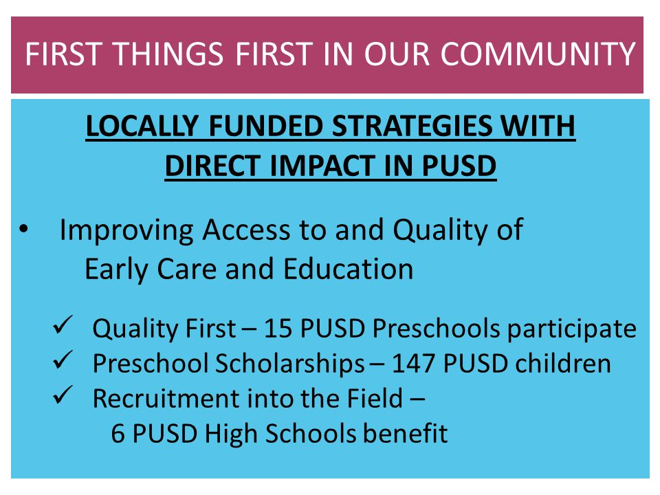 LOCALLY FUNDED STRATEGIES WITH DIRECT IMPACT IN PUSD Improving Access to and Quality of Early Care and Education Quality First – 15 PUSD Preschools pa