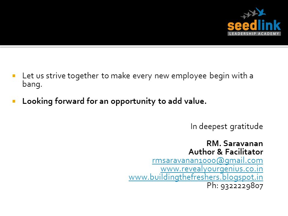 Let us strive together to make every new employee begin with a bang. Looking forward for an opportunity to add value. In deepest gratitude RM. Saravan