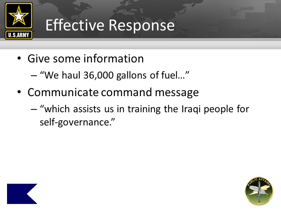 Effective Response Give some information – We haul 36,000 gallons of fuel… Communicate command message – which assists us in training the Iraqi people