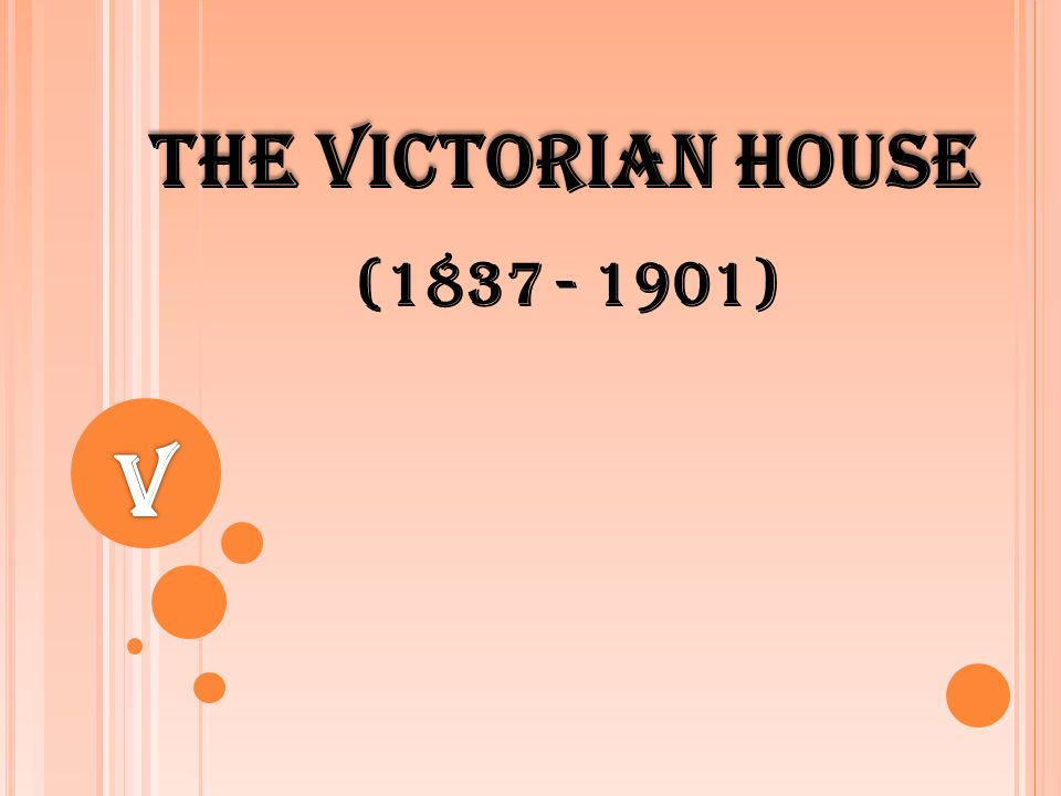 The Victorian House (1837 - 1901)