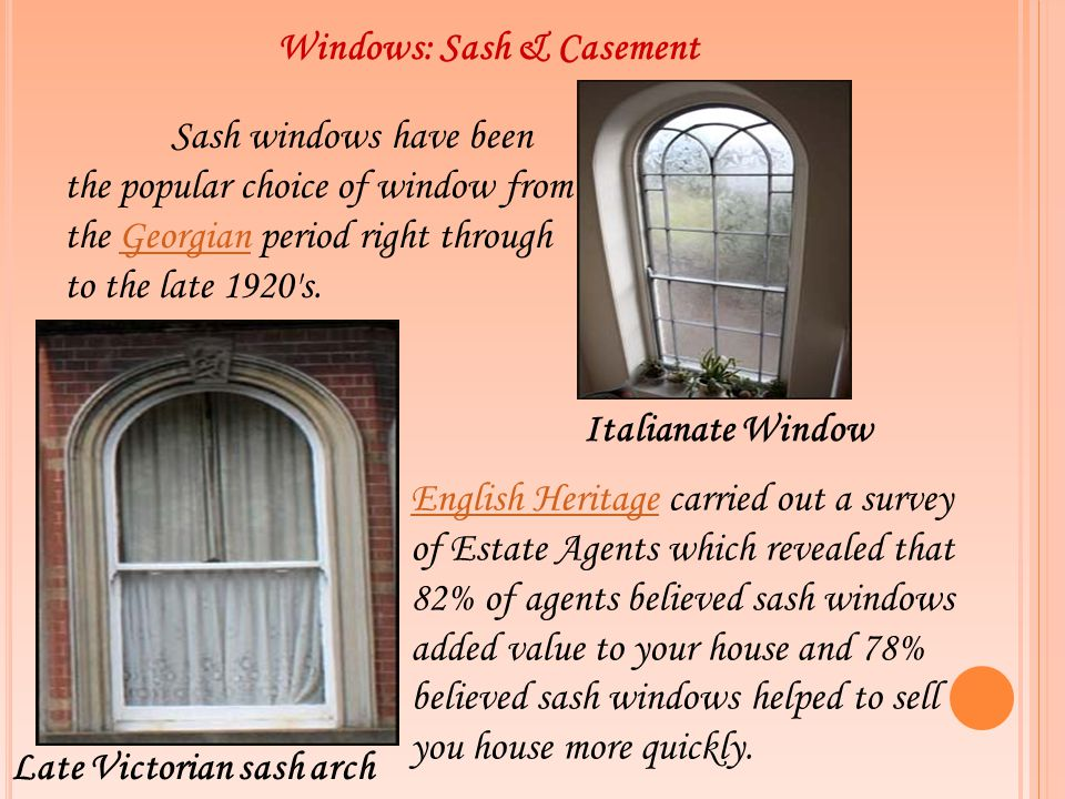 Windows: Sash & Casement Sash windows have been the popular choice of window from the Georgian period right through to the late 1920's.Georgian Late V