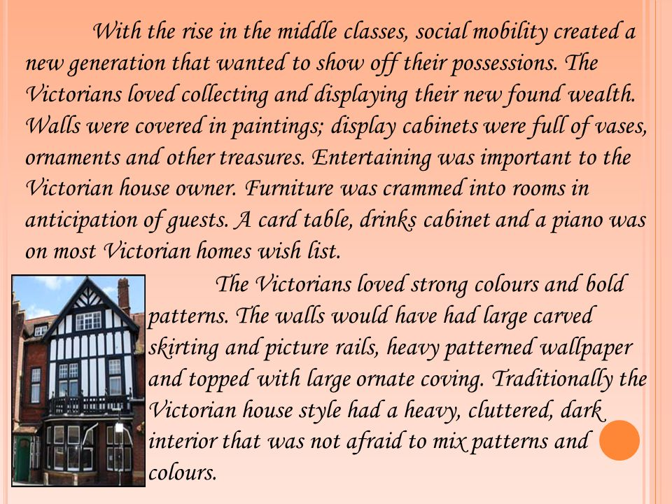 With the rise in the middle classes, social mobility created a new generation that wanted to show off their possessions. The Victorians loved collecti