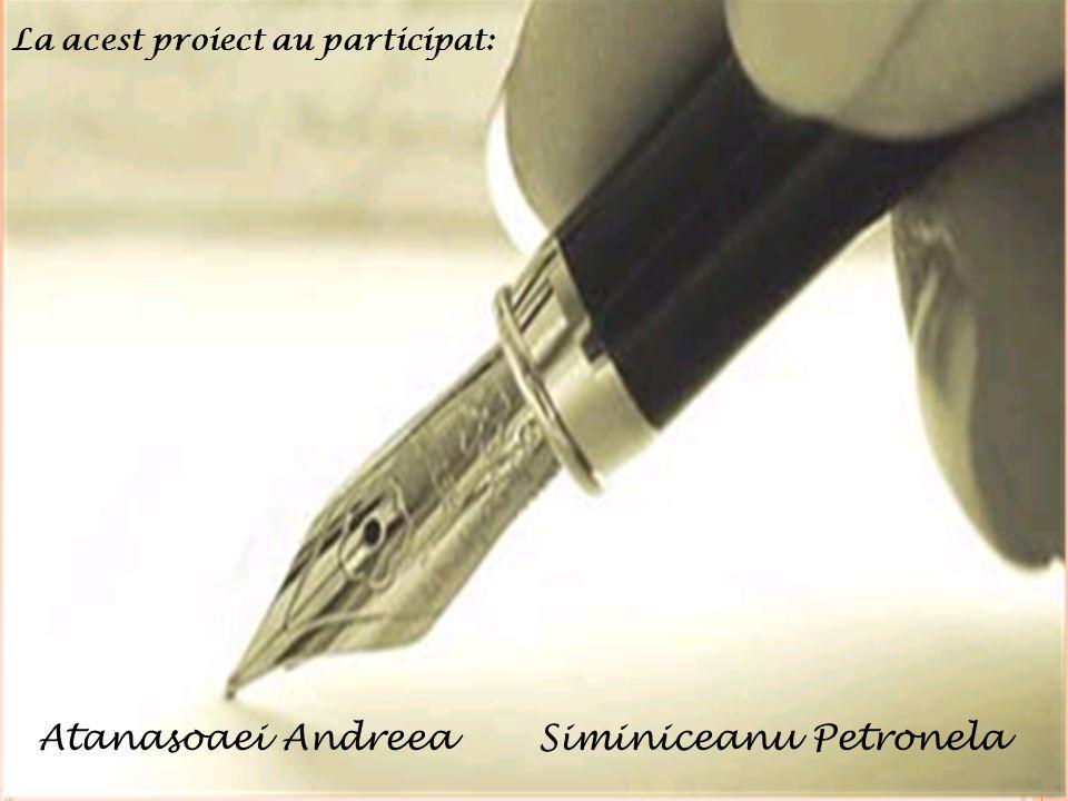 La acest proiect au participat: Atanasoaei Andreea Siminiceanu Petronela