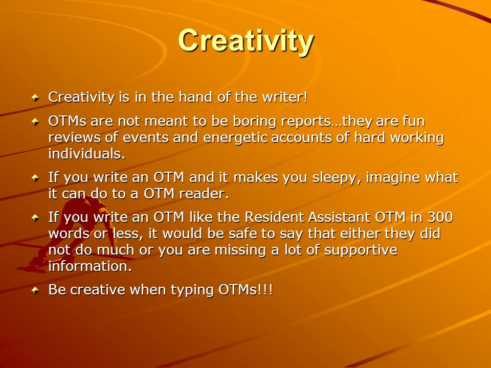 Creativity Creativity is in the hand of the writer.