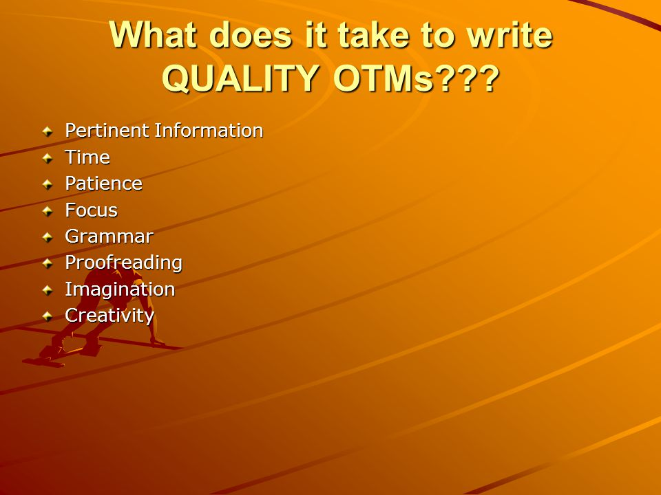 What does it take to write QUALITY OTMs??.