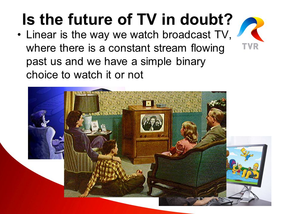 Linear is the way we watch broadcast TV, where there is a constant stream flowing past us and we have a simple binary choice to watch it or not
