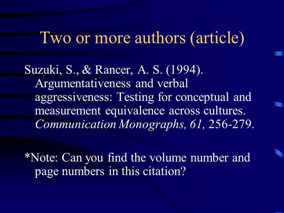 Two or more authors (article) Suzuki, S., & Rancer, A. S. (1994). Argumentativeness and verbal aggressiveness: Testing for conceptual and measurement