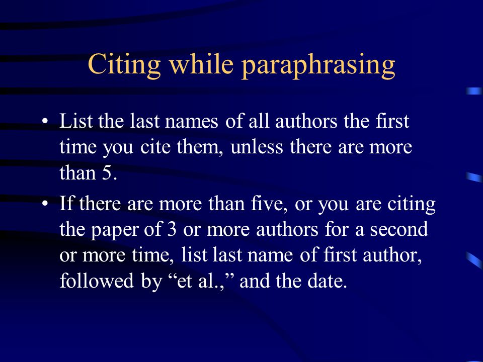 Citing while paraphrasing List the last names of all authors the first time you cite them, unless there are more than 5.