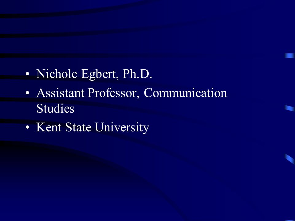 Nichole Egbert, Ph.D. Assistant Professor, Communication Studies Kent State University