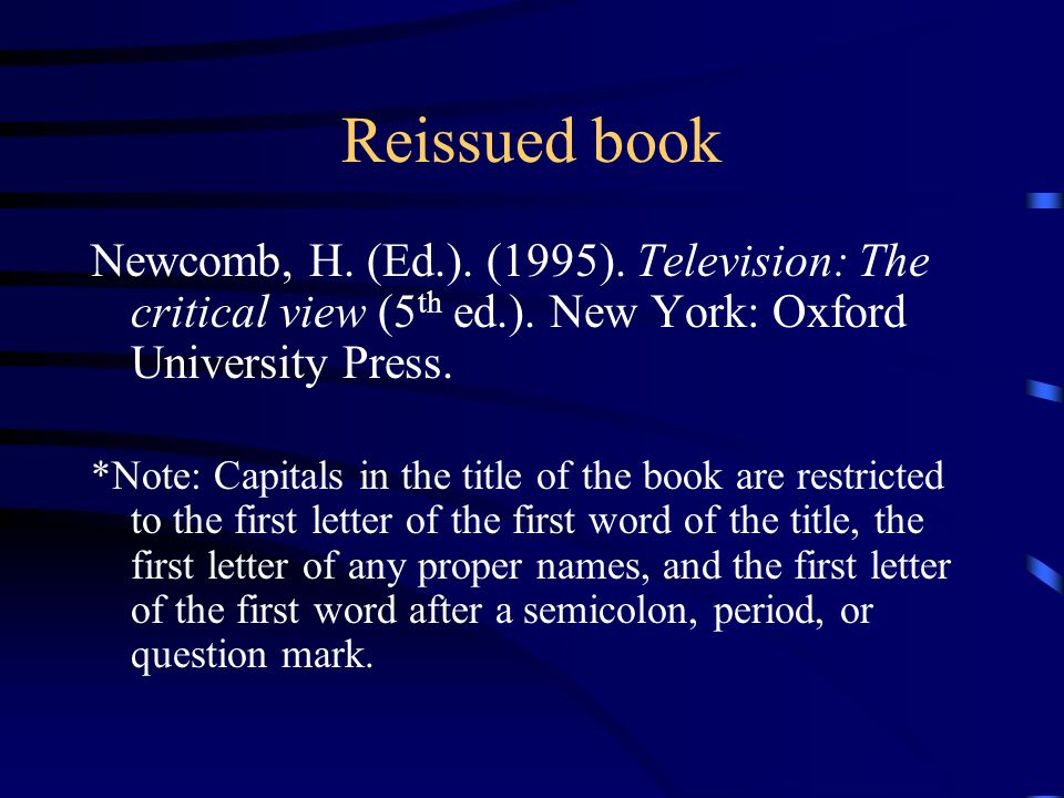 Reissued book Newcomb, H. (Ed.). (1995). Television: The critical view (5 th ed.).