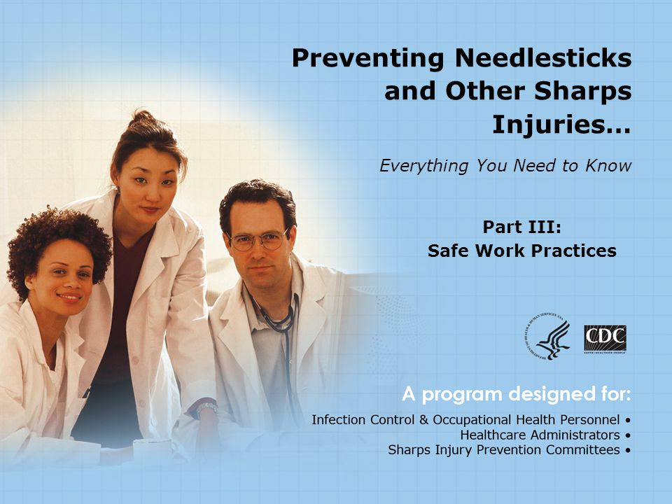 Part III: Safe Work Practices Preventing Needlesticks and Other Sharps Injuries… Everything You Need to Know