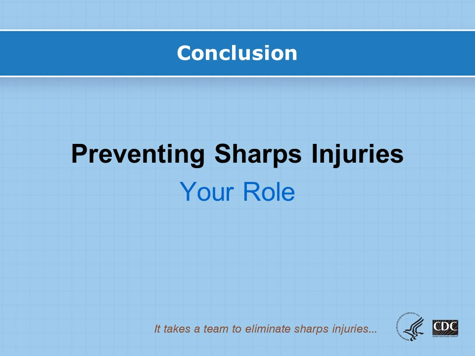 Conclusion Preventing Sharps Injuries Your Role