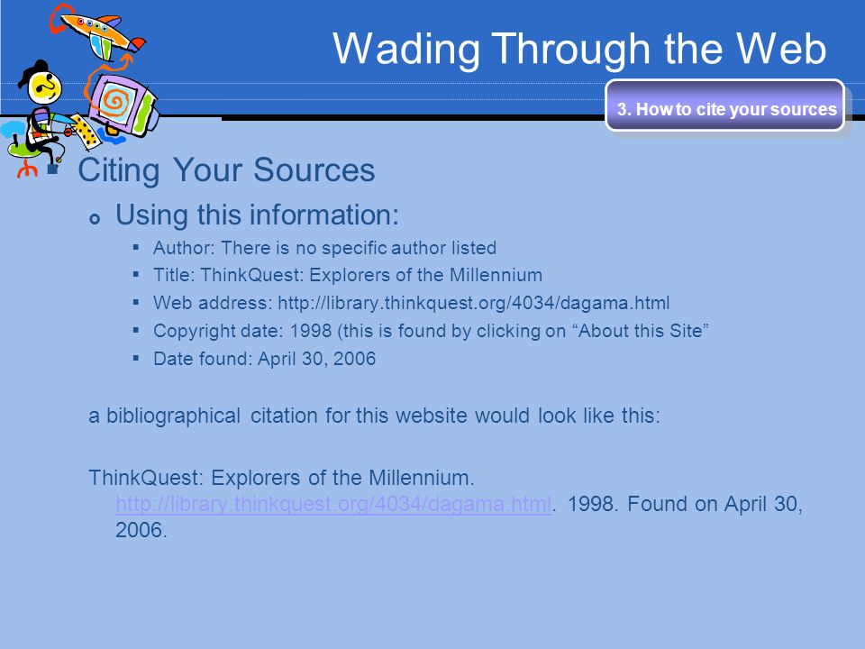 Wading Through the Web 3. How to cite your sources Citing Your Sources Using this information: Author: There is no specific author listed Title: Think