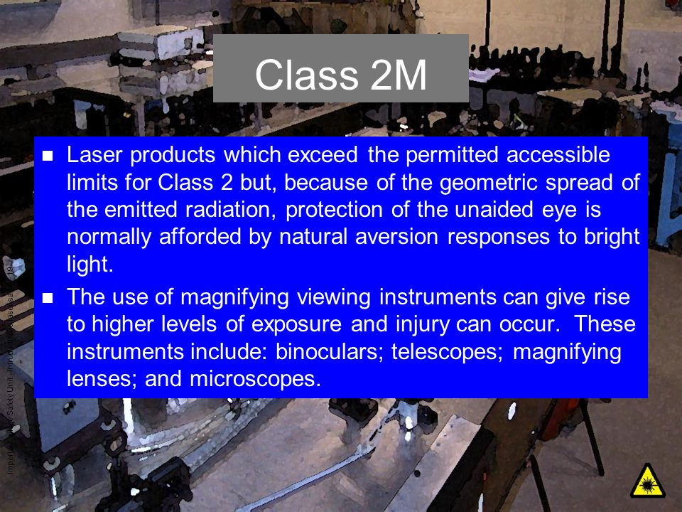 Imperial College Safety Unit - Introduction to laser safety - 19 Class 2M n Laser products which exceed the permitted accessible limits for Class 2 bu