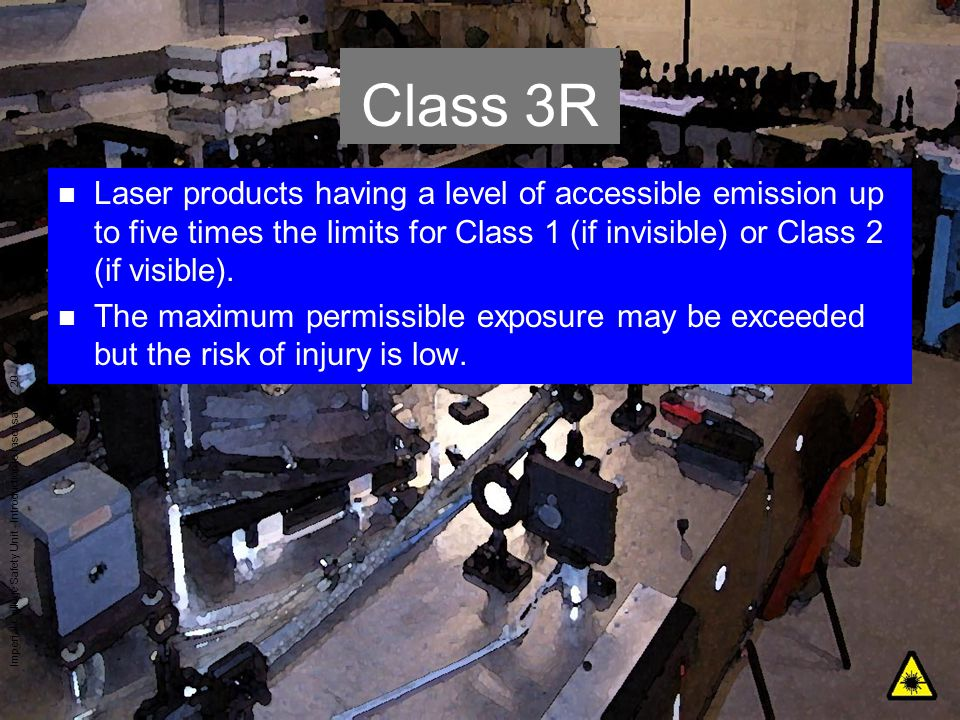 Imperial College Safety Unit - Introduction to laser safety - 20 Class 3R n Laser products having a level of accessible emission up to five times the