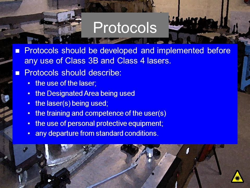 Imperial College Safety Unit - Introduction to laser safety - 29 Protocols n Protocols should be developed and implemented before any use of Class 3B