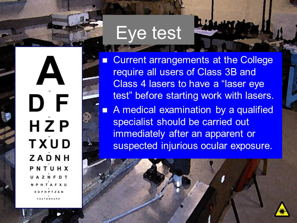 Imperial College Safety Unit - Introduction to laser safety - 33 Eye test n Current arrangements at the College require all users of Class 3B and Clas