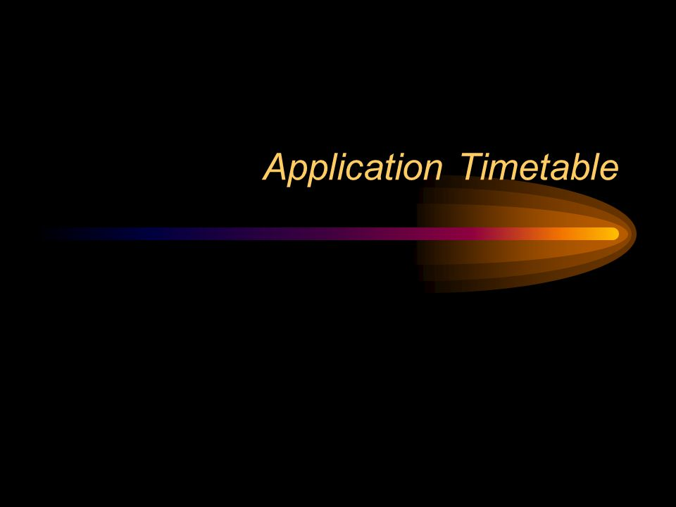Application Timetable