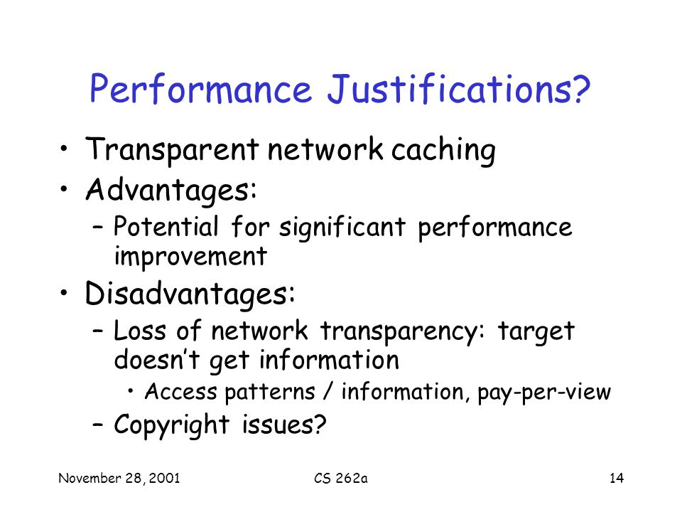 November 28, 2001CS 262a14 Performance Justifications? Transparent network caching Advantages: –Potential for significant performance improvement Disa
